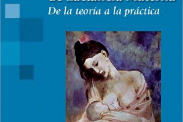 Manual de Lactancia Materna. De la teoría a al práctica