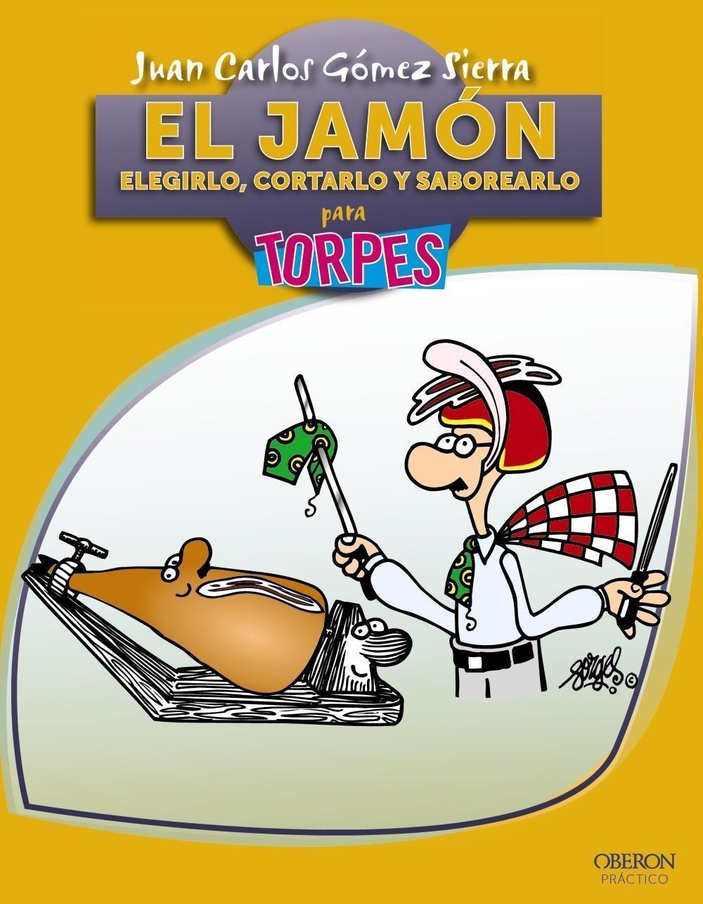 El Jamón para Torpes: elegirlo, cortarlo y saborearlo